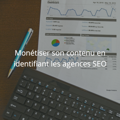Monétiser son contenu en identifiant les agences SEO