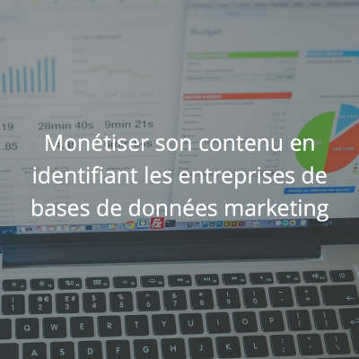 Monétiser son contenu en identifiant les entreprises de bases de données marketing