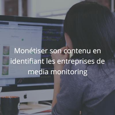Monétiser son contenu en identifiant les entreprises de média monitoring