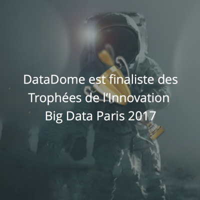 DataDome finaliste des Trophées de l'Innovation Big Data Paris 2017